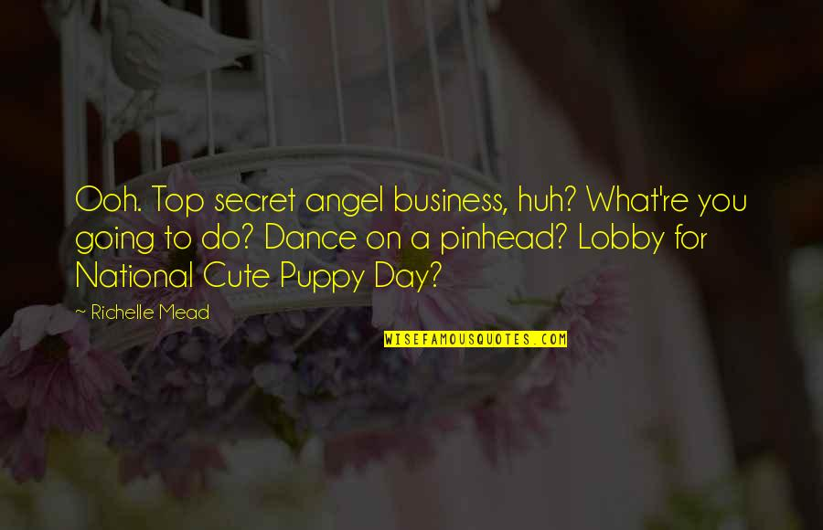 The National Day Quotes By Richelle Mead: Ooh. Top secret angel business, huh? What're you