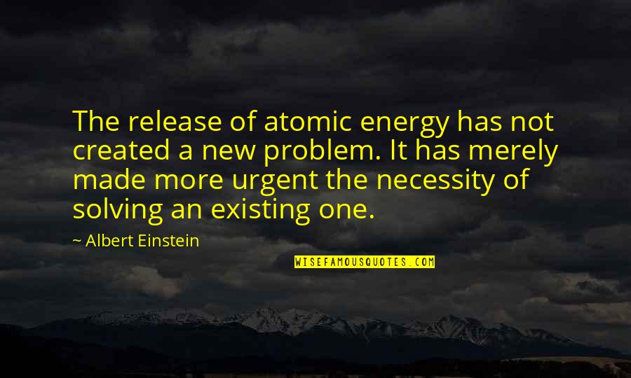 The Necessity Of War Quotes By Albert Einstein: The release of atomic energy has not created
