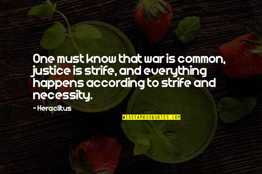 The Necessity Of War Quotes By Heraclitus: One must know that war is common, justice