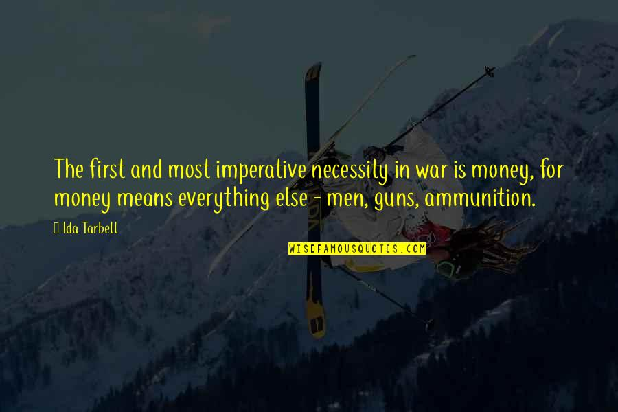The Necessity Of War Quotes By Ida Tarbell: The first and most imperative necessity in war
