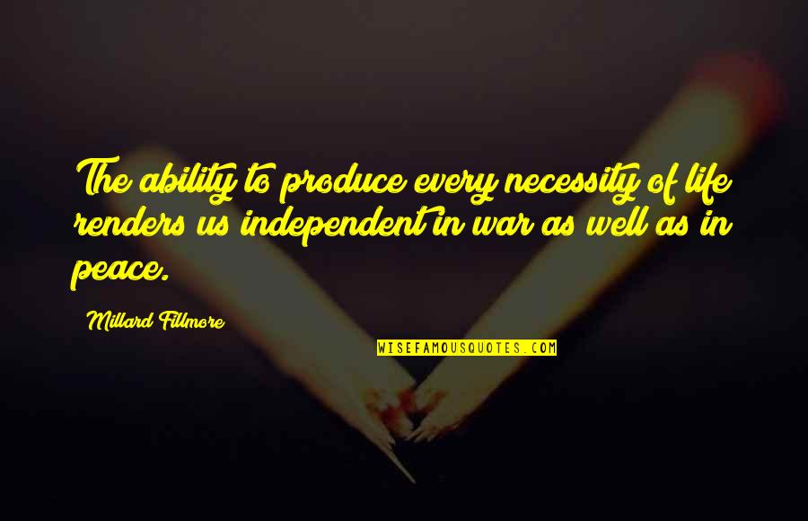 The Necessity Of War Quotes By Millard Fillmore: The ability to produce every necessity of life