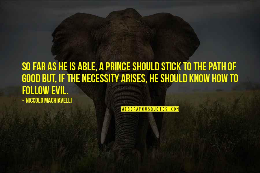 The Necessity Of War Quotes By Niccolo Machiavelli: So far as he is able, a prince