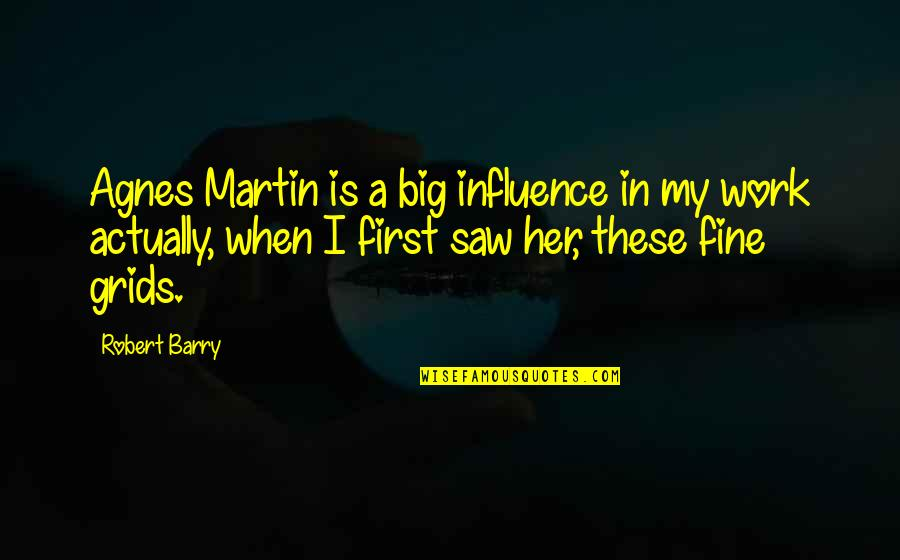 The Necessity Of War Quotes By Robert Barry: Agnes Martin is a big influence in my