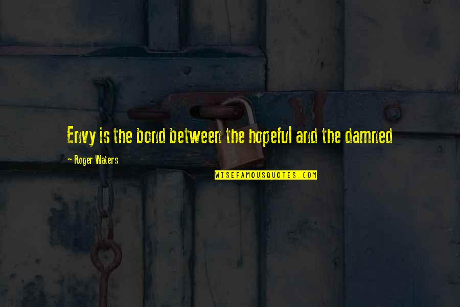 The Necessity Of War Quotes By Roger Waters: Envy is the bond between the hopeful and