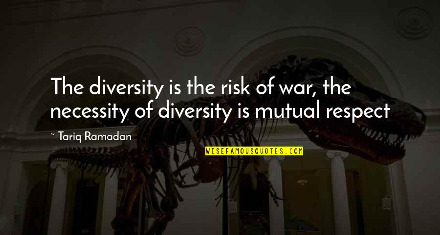 The Necessity Of War Quotes By Tariq Ramadan: The diversity is the risk of war, the
