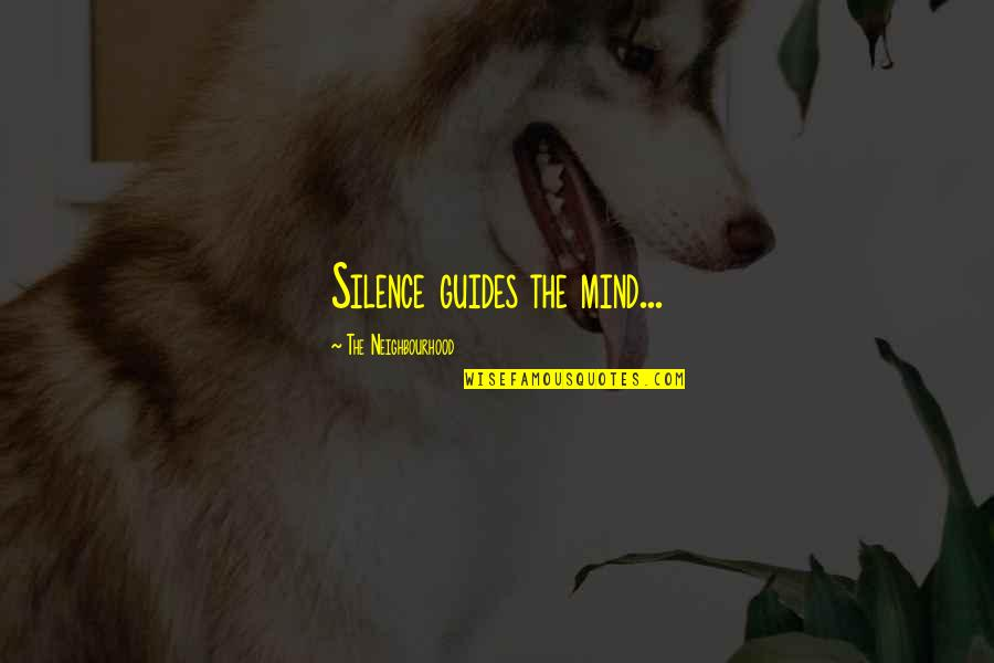 The Neighbourhood Sweater Weather Quotes By The Neighbourhood: Silence guides the mind...