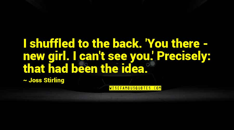 The New Girl Quotes By Joss Stirling: I shuffled to the back. 'You there -