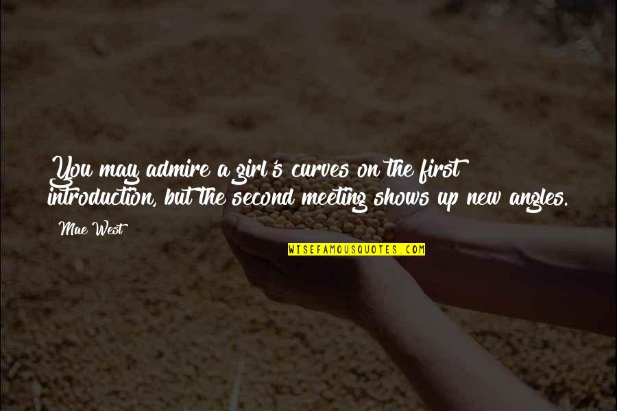 The New Girl Quotes By Mae West: You may admire a girl's curves on the