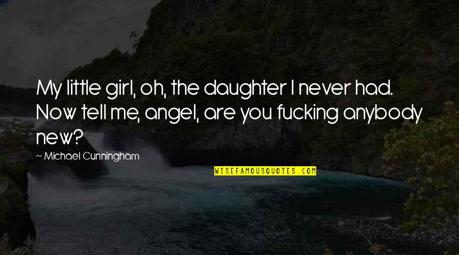 The New Girl Quotes By Michael Cunningham: My little girl, oh, the daughter I never