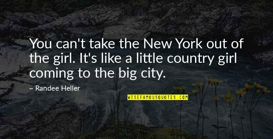 The New Girl Quotes By Randee Heller: You can't take the New York out of