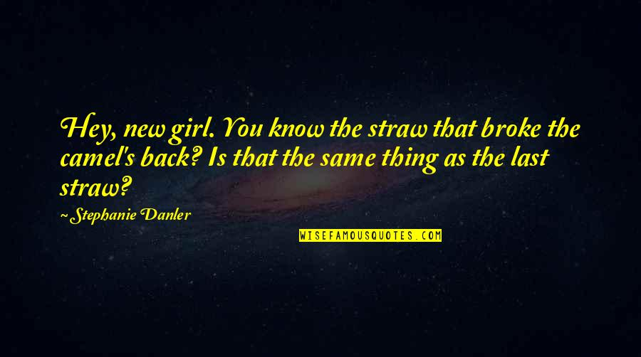 The New Girl Quotes By Stephanie Danler: Hey, new girl. You know the straw that