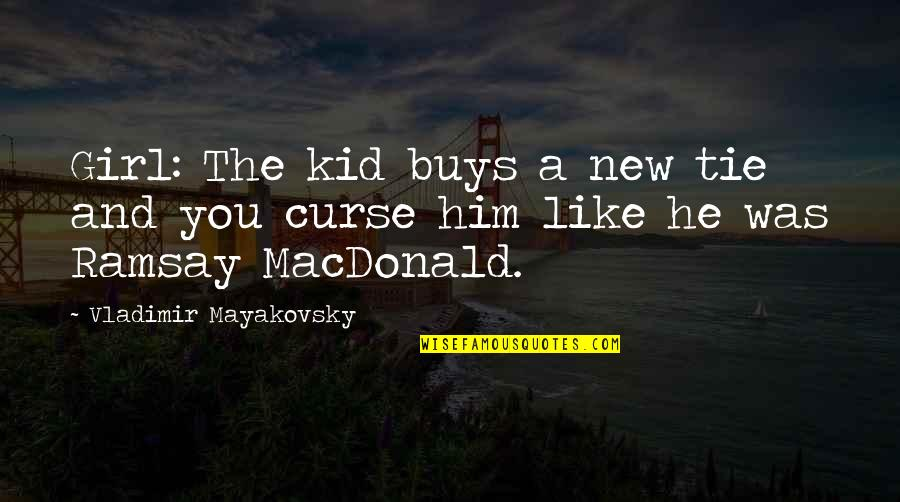 The New Girl Quotes By Vladimir Mayakovsky: Girl: The kid buys a new tie and
