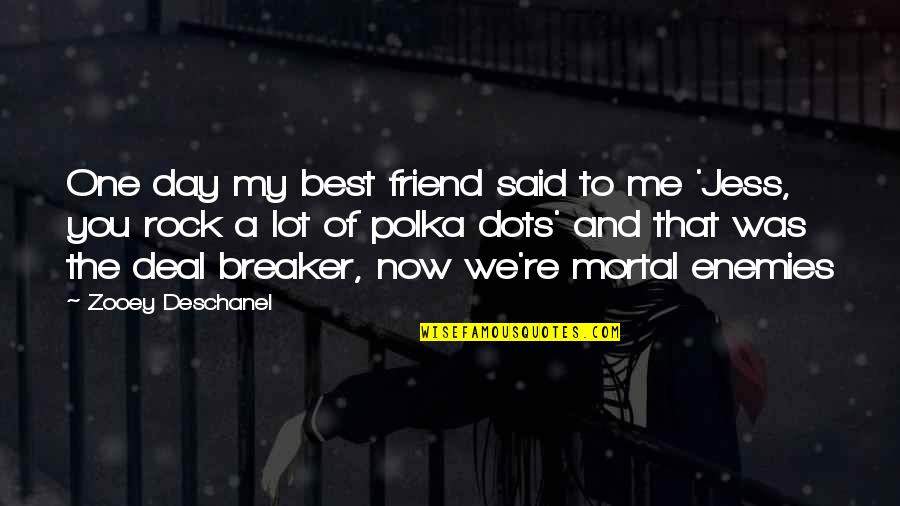 The New Girl Quotes By Zooey Deschanel: One day my best friend said to me