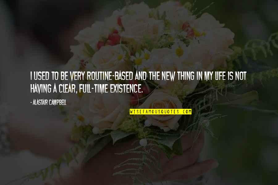 The New Life Quotes By Alastair Campbell: I used to be very routine-based and the