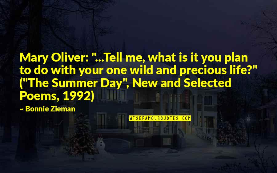 """The New Life Quotes By Bonnie Zieman: Mary Oliver: """"...Tell me, what is it you"""