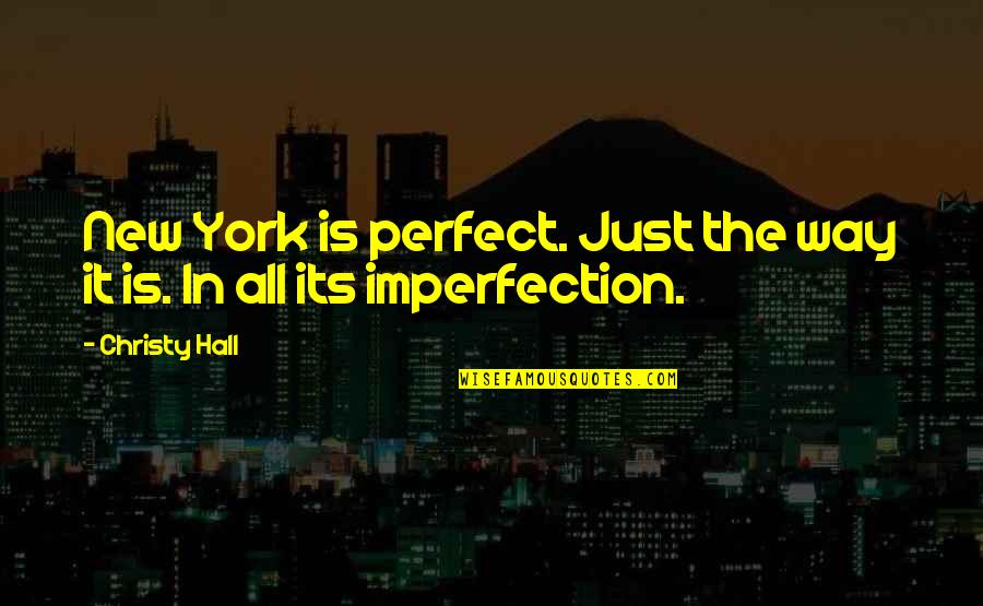 The New Life Quotes By Christy Hall: New York is perfect. Just the way it