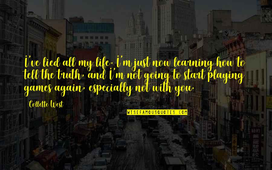 The New Life Quotes By Collette West: I've lied all my life. I'm just now