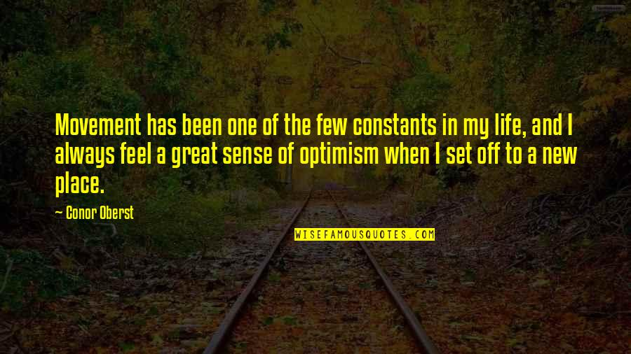 The New Life Quotes By Conor Oberst: Movement has been one of the few constants
