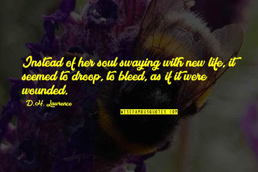 The New Life Quotes By D.H. Lawrence: Instead of her soul swaying with new life,