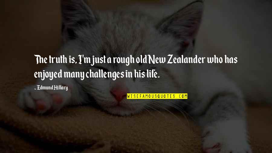 The New Life Quotes By Edmund Hillary: The truth is, I'm just a rough old