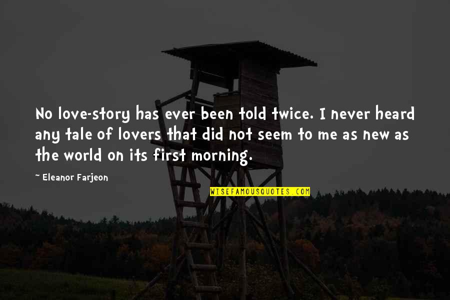 The New Life Quotes By Eleanor Farjeon: No love-story has ever been told twice. I