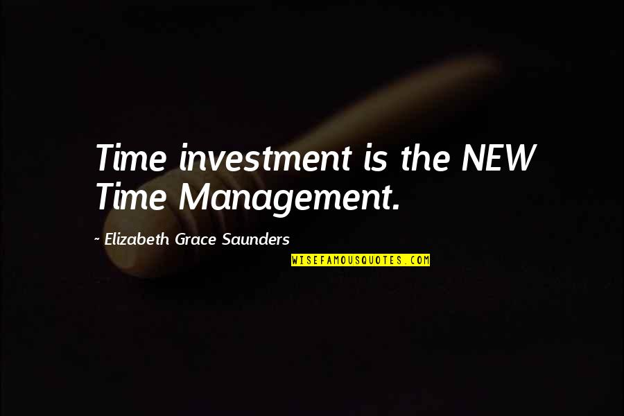 The New Life Quotes By Elizabeth Grace Saunders: Time investment is the NEW Time Management.