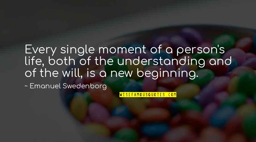 The New Life Quotes By Emanuel Swedenborg: Every single moment of a person's life, both