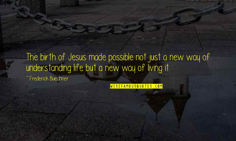 The New Life Quotes By Frederick Buechner: The birth of Jesus made possible not just