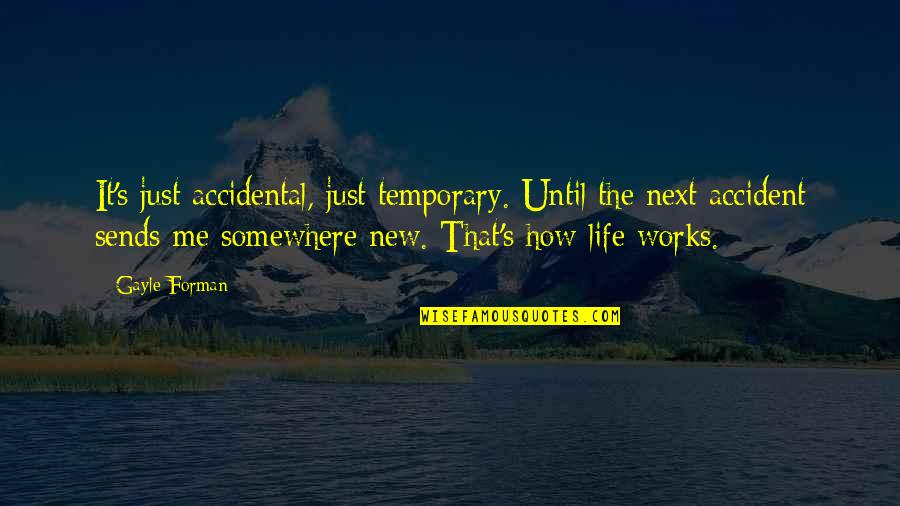The New Life Quotes By Gayle Forman: It's just accidental, just temporary. Until the next