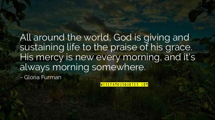 The New Life Quotes By Gloria Furman: All around the world, God is giving and