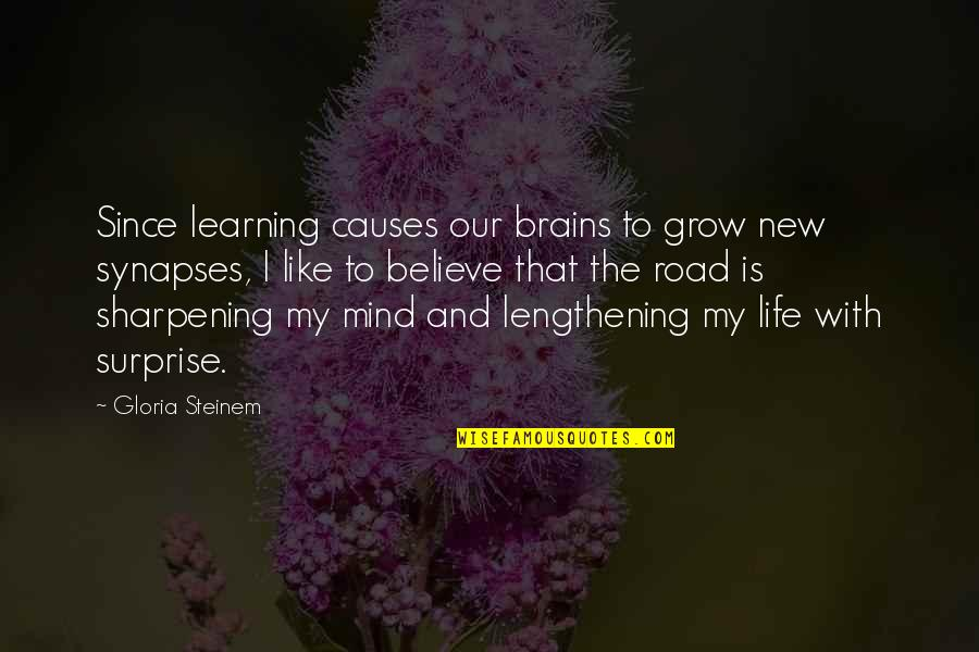 The New Life Quotes By Gloria Steinem: Since learning causes our brains to grow new