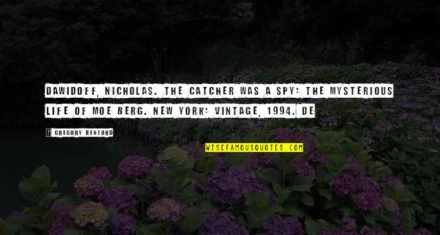 The New Life Quotes By Gregory Benford: Dawidoff, Nicholas. The Catcher Was a Spy: The