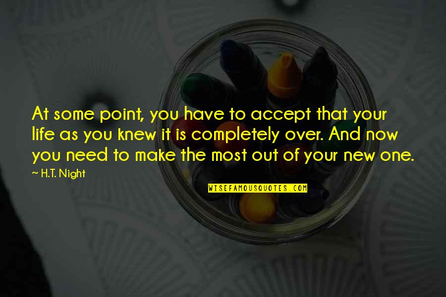 The New Life Quotes By H.T. Night: At some point, you have to accept that