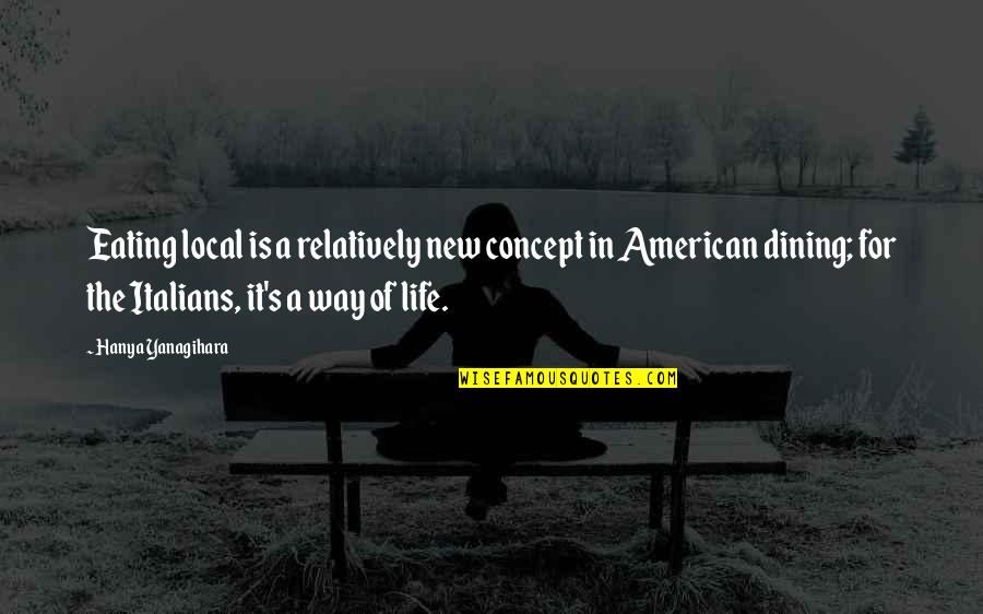 The New Life Quotes By Hanya Yanagihara: Eating local is a relatively new concept in