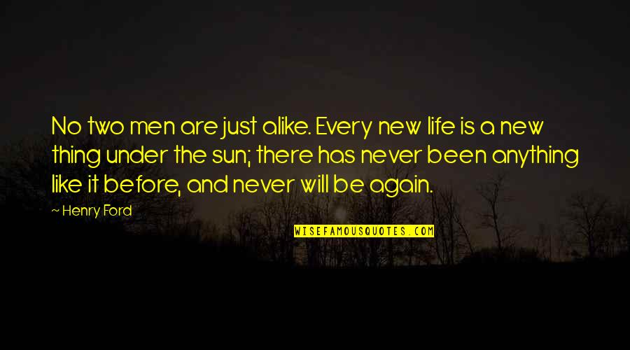 The New Life Quotes By Henry Ford: No two men are just alike. Every new