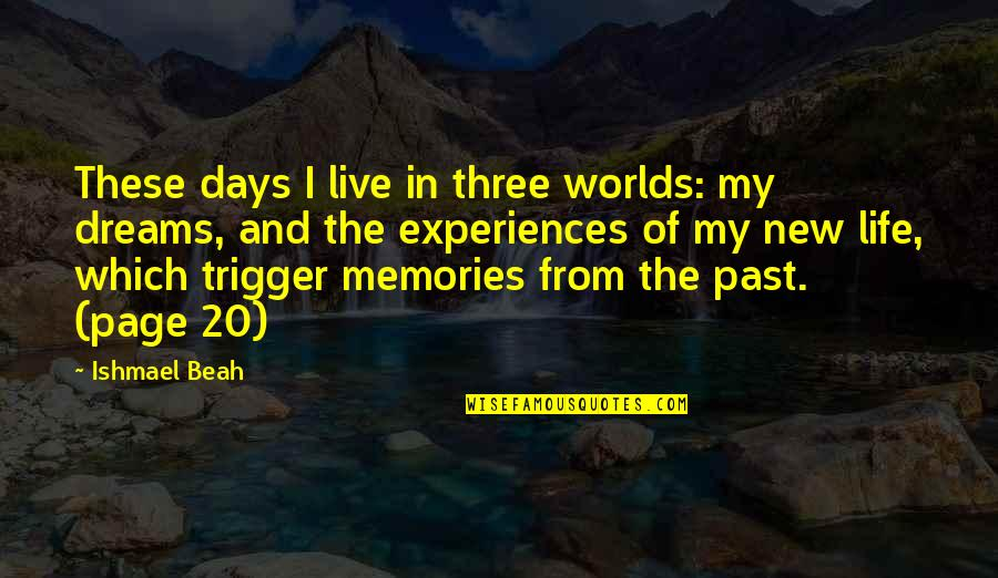 The New Life Quotes By Ishmael Beah: These days I live in three worlds: my