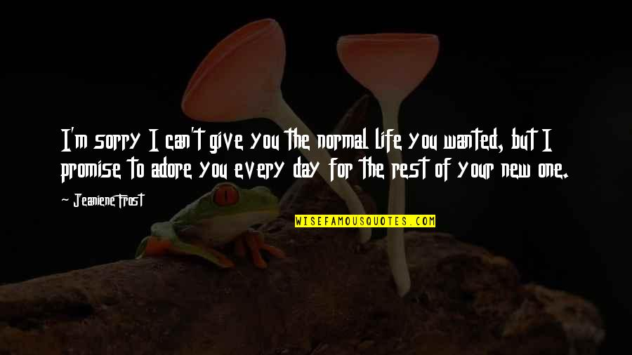 The New Life Quotes By Jeaniene Frost: I'm sorry I can't give you the normal