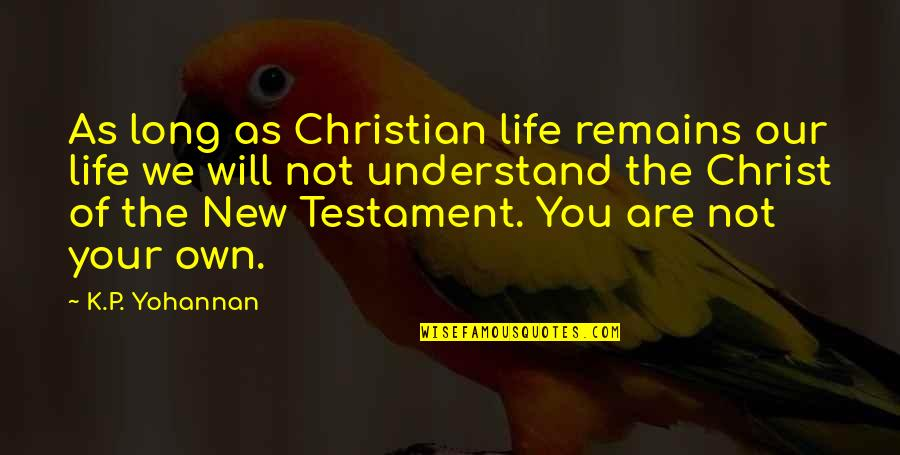 The New Life Quotes By K.P. Yohannan: As long as Christian life remains our life