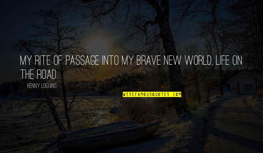 The New Life Quotes By Kenny Loggins: My rite of passage into my brave new