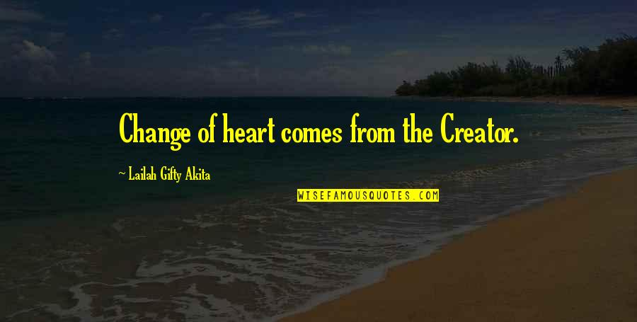 The New Life Quotes By Lailah Gifty Akita: Change of heart comes from the Creator.