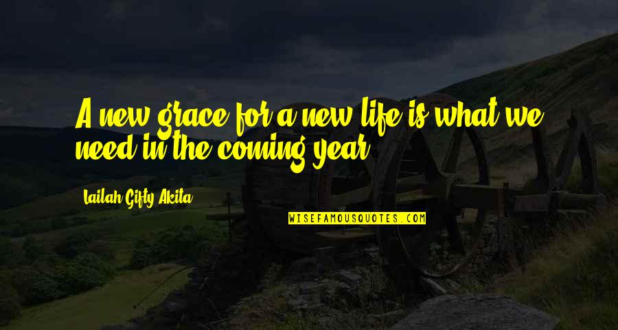 The New Life Quotes By Lailah Gifty Akita: A new grace for a new life is