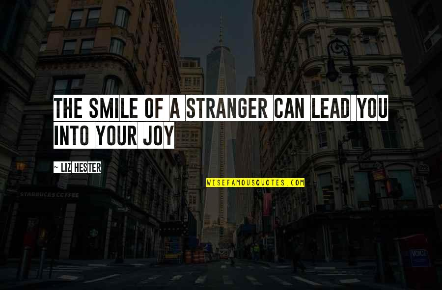 The New Life Quotes By Liz Hester: The smile of a stranger can lead you