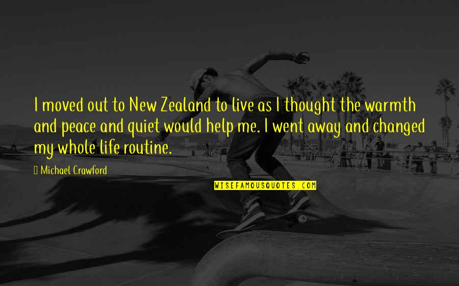 The New Life Quotes By Michael Crawford: I moved out to New Zealand to live