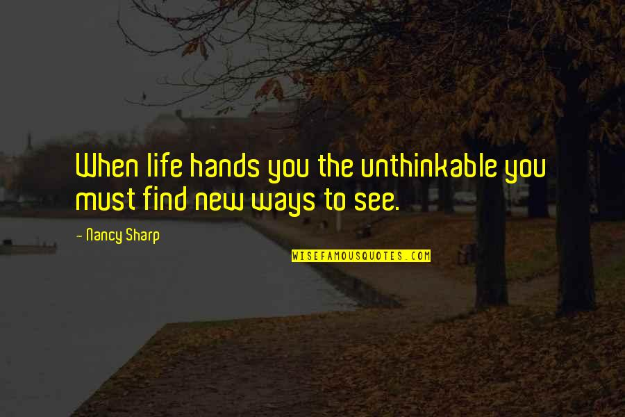 The New Life Quotes By Nancy Sharp: When life hands you the unthinkable you must