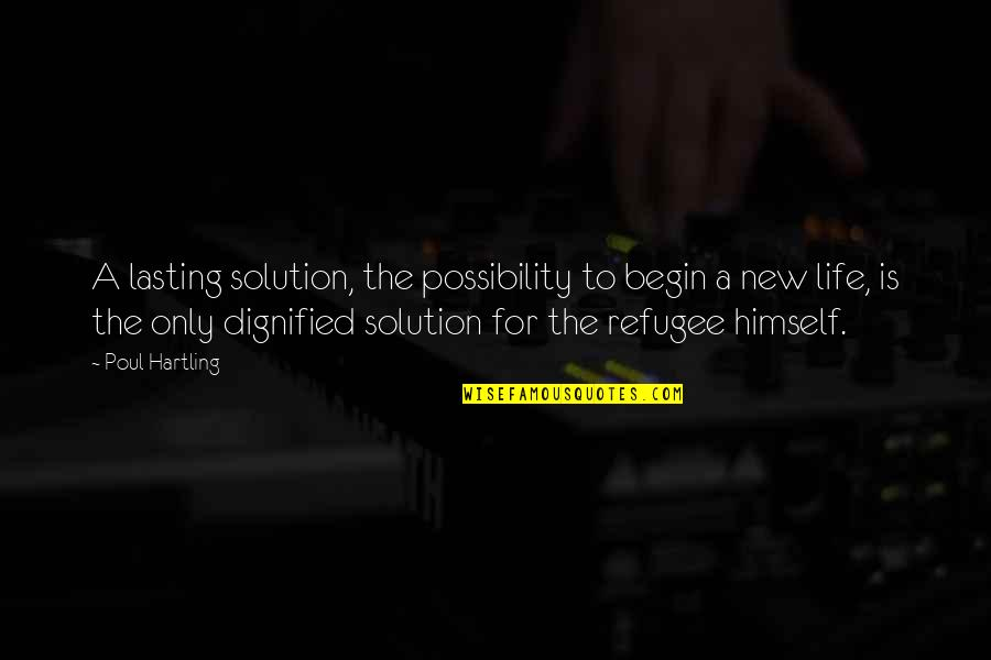 The New Life Quotes By Poul Hartling: A lasting solution, the possibility to begin a