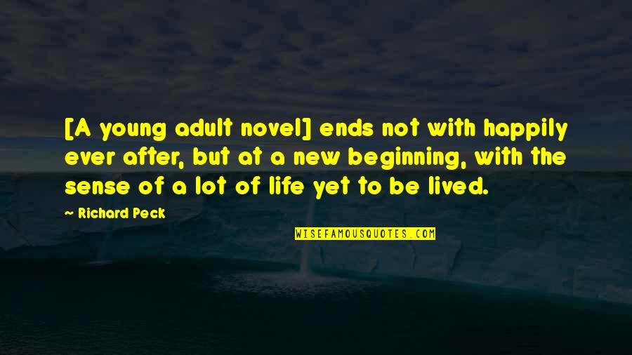 The New Life Quotes By Richard Peck: [A young adult novel] ends not with happily