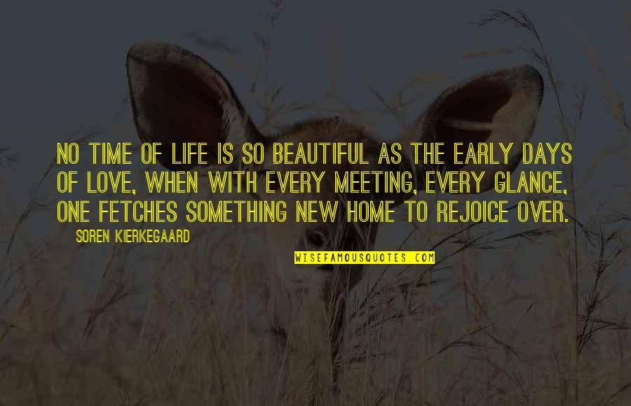 The New Life Quotes By Soren Kierkegaard: No time of life is so beautiful as