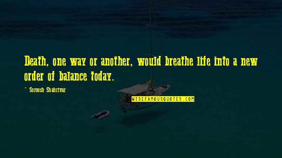 The New Life Quotes By Soroosh Shahrivar: Death, one way or another, would breathe life