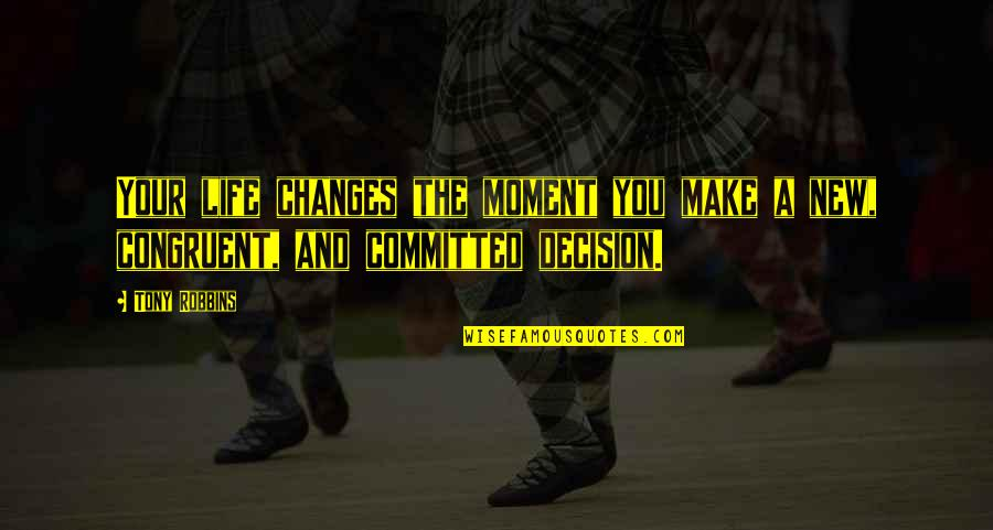 The New Life Quotes By Tony Robbins: Your life changes the moment you make a