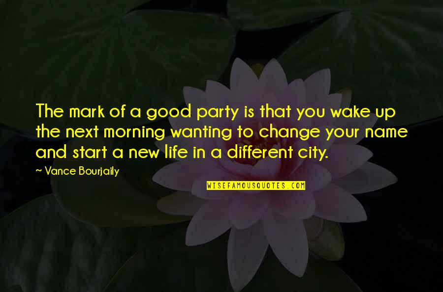 The New Life Quotes By Vance Bourjaily: The mark of a good party is that